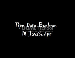 Pengenalan Tipe Data Boolean Di JavaScript