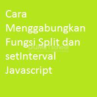 Cara Menggabungkan Fungsi Split dan setInterval Javascript
