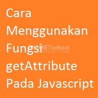Cara Menggunakan Fungsi getAttribute Pada Javascript