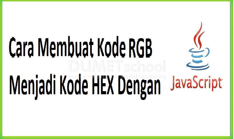 Cara Membuat Convert Kode RGB Menjadi HEX Dengan Javascript