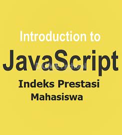 Cara Membuat Fungsi Hitung IP Semester Mahasiswa Dengan JavaScript