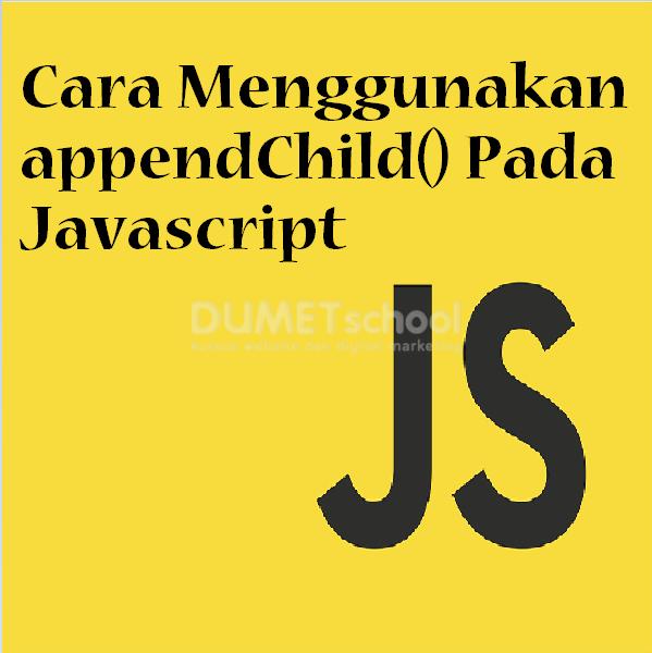 Cara Menggunakan appendChild() Pada Javascript