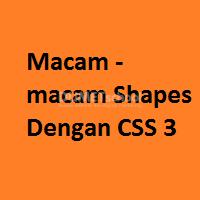 Macam – macam Shapes Dengan CSS 3